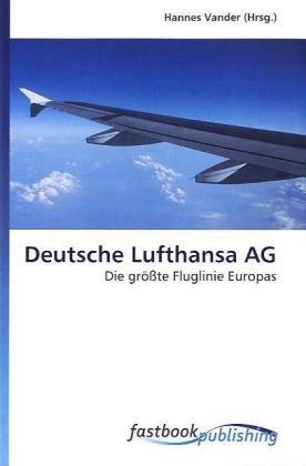 Deutsche Lufthansa AG: Die größte Fluglinie Europas (Paperback)