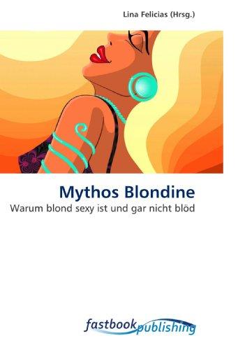 9786130101299: Mythos Blondine: Warum blond sexy ist und gar nicht blöd (German Edition)