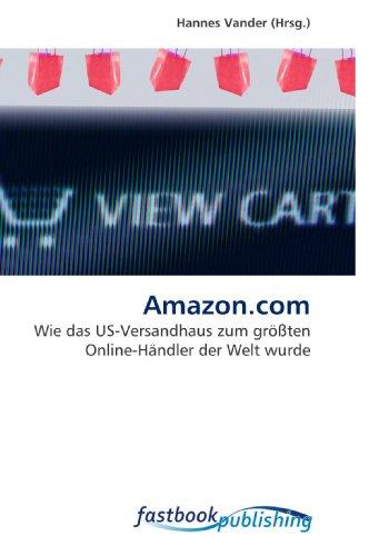 9786130101367: Amazon.com: Wie das US-Versandhaus zum größten Online-Händler der Welt wurde (German Edition)