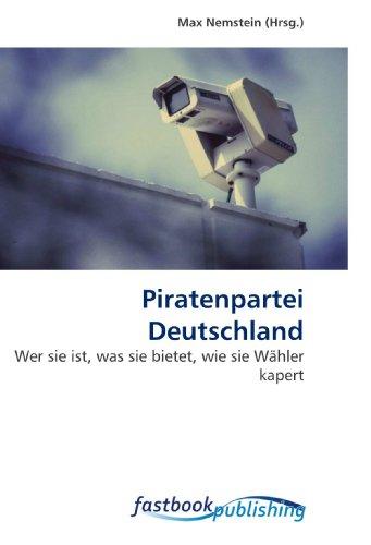 Piratenpartei Deutschland: Wer sie ist, was sie bietet, wie sie Wähler kapert (Paperback)