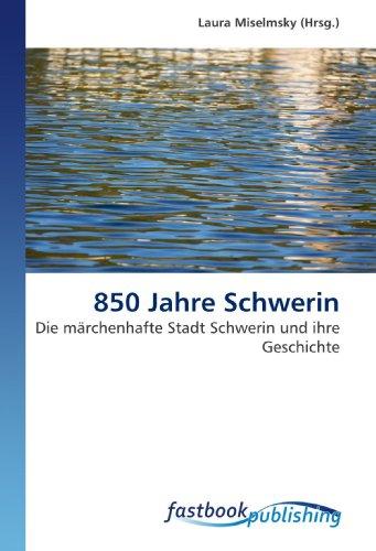 850 Jahre Schwerin: Die märchenhafte Stadt Schwerin und ihre Geschichte (Paperback)