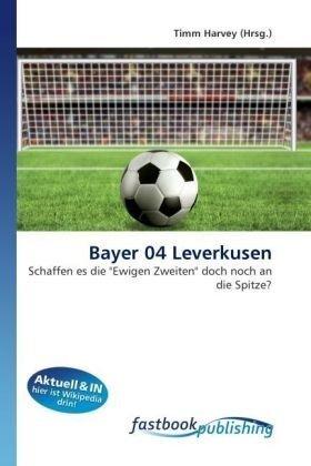 Bayer 04 Leverkusen: Schaffen es die Ewigen Zweiten doch noch an die Spitze? (Paperback)