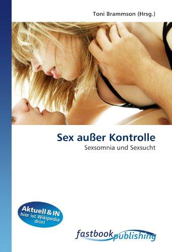 9786130105839: Sex außer Kontrolle: Sexsomnia und Sexsucht