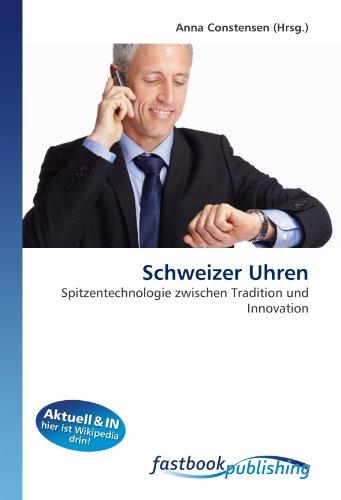 Schweizer Uhren: Spitzentechnologie zwischen Tradition und Innovation (Paperback)