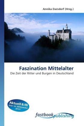 Faszination Mittelalter: Die Zeit der Ritter und Burgen in Deutschland (Paperback)