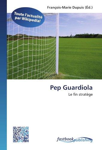9786130124250: Pep Guardiola: Le fin stratège (French Edition)