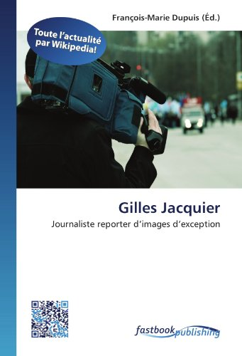 9786130124441: Gilles Jacquier: Journaliste reporter d'images d'exception (French Edition)