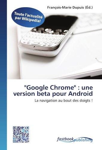 9786130126346: ''Google Chrome'' : une version beta pour Android: La navigation au bout des doigts ! (French Edition)