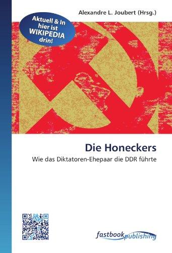 Die Honeckers: Wie das Diktatoren-Ehepaar die DDR führte (Paperback)