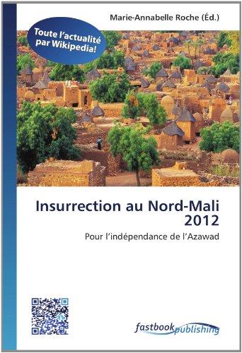 9786130130701: Insurrection au Nord-Mali 2012: Pour l'indépendance de l'Azawad (French Edition)