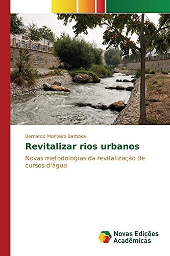 9786130153519: Revitalizar rios urbanos: Novas metodologias da revitalização de cursos d'água (Portuguese Edition)