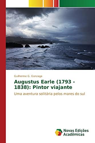Augustus Earle (1793 - 1838): Pintor Viajante: G Gonzaga Guilherme