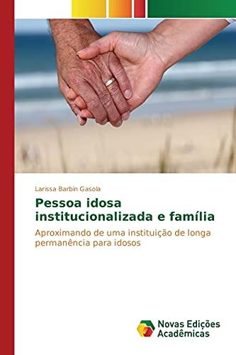 Pessoa Idosa Institucionalizada E Familia (Paperback): Barbin Gasola Larissa