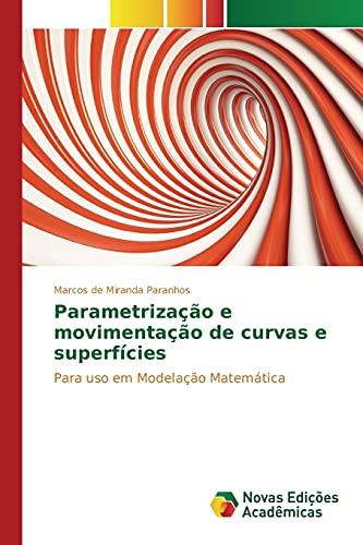 9786130157364: Parametrização e movimentação de curvas e superfícies: Para uso em Modelação Matemática (Portuguese Edition)