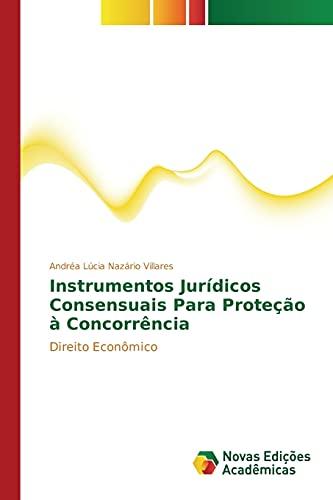 Instrumentos Juridicos Consensuais Para Protecao a Concorrencia: Nazario Villares Andrea