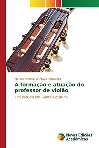A Formacao E Atuacao Do Professor de Violao (Paperback): Araujo Figueredo Marcos Antonio De