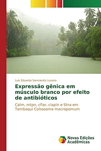 9786130162313: Expressão gênica em músculo branco por efeito de antibióticos: Calm, mtpn, cflar, ciapin e SIna em Tambaqui Colossoma macropomum (Portuguese Edition)