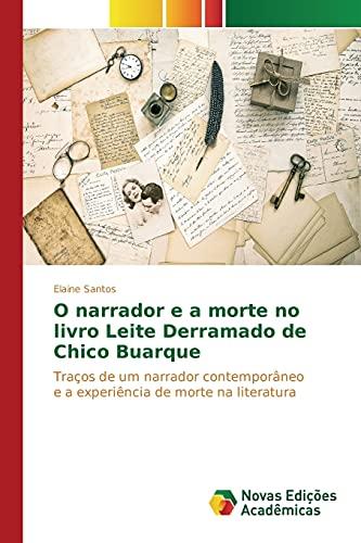 9786130165376: O narrador e a morte no livro Leite Derramado de Chico Buarque: Traços de um narrador contemporâneo e a experiência de morte na literatura (Portuguese Edition)