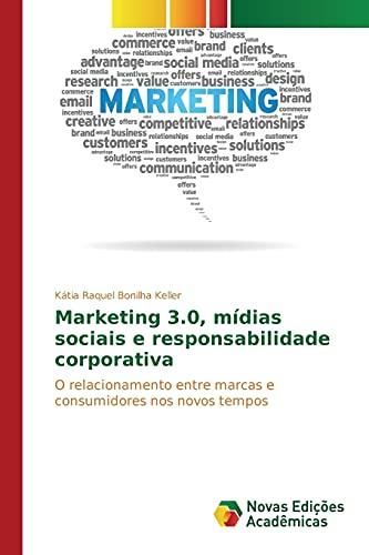 Marketing 3.0, mídias sociais e responsabilidade corporativa: Bonilha Keller, Kátia