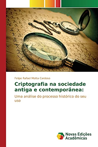 Criptografia Na Sociedade Antiga E Contemporanea (Paperback): Cardoso Felipe Rafael