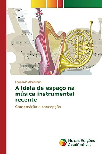 A Ideia de Espaco Na Musica Instrumental: Aldrovandi Leonardo