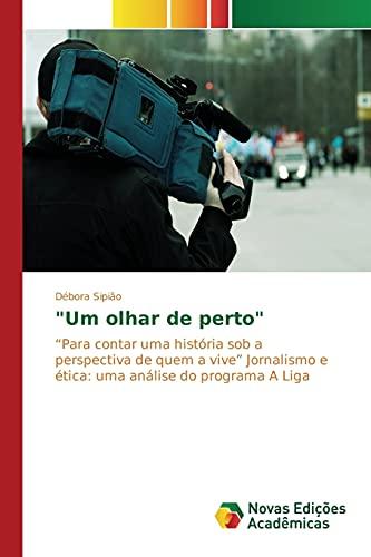"""9786130168858: """"Um olhar de perto"""": """"Para contar uma história sob a perspectiva de quem a vive"""" Jornalismo e ética: uma análise do programa A Liga (Portuguese Edition)"""