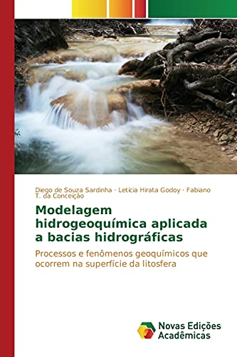 9786130170653: Modelagem hidrogeoquímica aplicada a bacias hidrográficas: Processos e fenômenos geoquímicos que ocorrem na superfície da litosfera (Portuguese Edition)