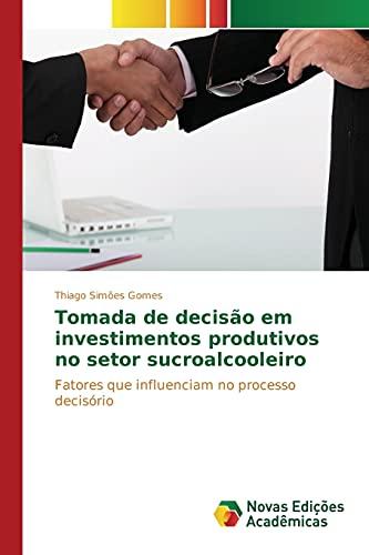 9786130171490: Tomada de decisão em investimentos produtivos no setor sucroalcooleiro: Fatores que influenciam no processo decisório (Portuguese Edition)