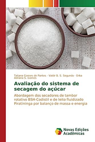 9786130172251: Avaliação do sistema de secagem do açúcar: Abordagem dos secadores de tambor rotativo BSH-Codistil e de leito fluidizado Piratininga por balanço de massa e energia (Portuguese Edition)