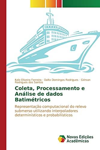 9786130172442: Coleta, Processamento e Análise de dados Batimétricos: Representação computacional do relevo submerso utilizando interpoladores determinísticos e probabilísticos (Portuguese Edition)
