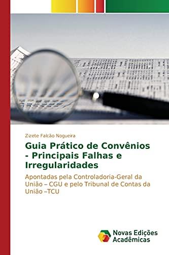9786130173036: Guia Prático de Convênios - Principais Falhas e Irregularidades: Apontadas pela Controladoria-Geral da União – CGU e pelo Tribunal de Contas da União –TCU (Portuguese Edition)