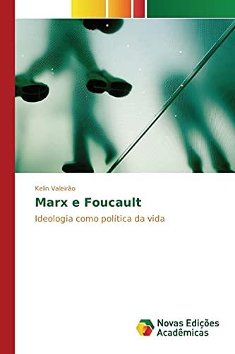 Marx e Foucault: Ideologia como política da vida (Portuguese Edition): Kelin Valeirão