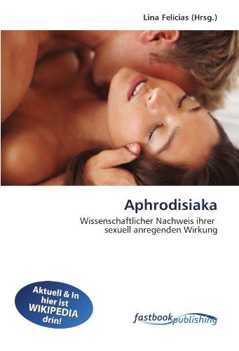 Aphrodisiaka: Wissenschaftlicher Nachweis ihrer sexuell anregenden Wirkung (German Edition): Lina ...