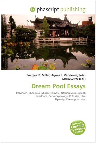 9786130201654: Dream Pool Essays: Polymath, Shen Kuo, Middle Chinese, Nathan Sivin, Joseph Needham, Geomorphology, Pole star, Han Dynasty, Circumpolar star