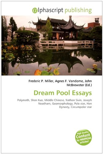 dream pool essays shen kuo The dream pool essays was an extensive book written by the polymath chinese scientist and statesman shen kuo by 1088 ad, during the song dynasty of china although shen was previously a highly renowned government official and military general, he compiled this enormous written work while virtually isolated on his lavish.