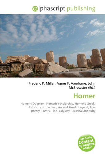 9786130219703: Homer: Homeric Question, Homeric scholarship, Homeric Greek, Historicity of the Iliad, Ancient Greek, Legend, Epic poetry, Poetry, Iliad, Odyssey, Classical antiquity