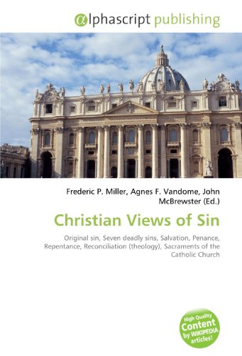 9786130219994: Christian Views of Sin: Original sin, Seven deadly sins, Salvation, Penance, Repentance, Reconciliation (theology), Sacraments of the Catholic Church