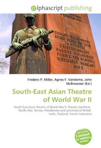 9786130220815: South-East Asian Theatre of World War II: South-East Asian theatre of World War II, Theater (warfare), Pacific War, Burma, Presidencies and provinces of British India, Thailand, French Indochina