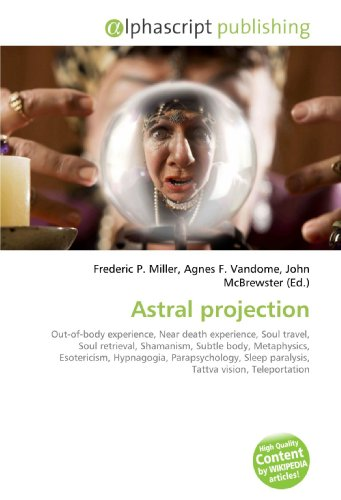 9786130223250: Astral projection: Out-of-body experience, Near death
