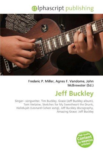 9786130223786: Jeff Buckley: Singer? songwriter, Tim Buckley, Grace (Jeff Buckley album), Tom Verlaine, Sketches for My Sweetheart the Drunk, Hallelujah (Leonard ... discography, Amazing Grace: Jeff Buckley