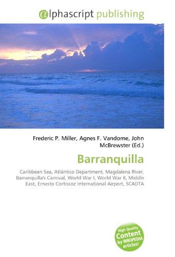 9786130231828: Barranquilla: Caribbean Sea, Atlántico Department, Magdalena River, Barranquilla's Carnival, World War I, World War II, Middle East, Ernesto Cortissoz International Airport, SCADTA