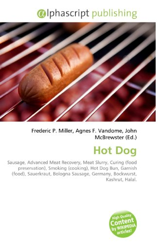 9786130234928: Hot Dog: Sausage, Advanced Meat Recovery, Meat Slurry, Curing (food preservation), Smoking (cooking), Hot Dog Bun, Garnish (food), Sauerkraut, Bologna Sausage, Germany, Bockwurst, Kashrut, Halal.