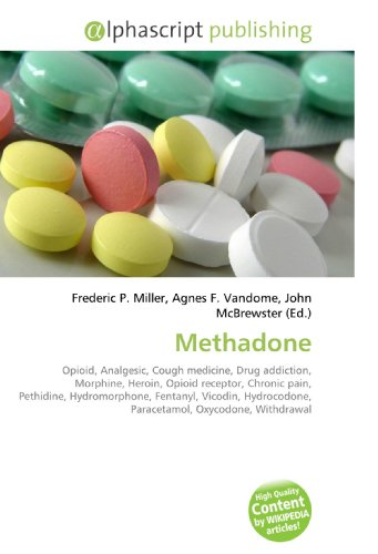 9786130235789: Methadone: Opioid, Analgesic, Cough medicine, Drug addiction, Morphine, Heroin, Opioid receptor, Chronic pain, Pethidine, Hydromorphone, Fentanyl, ... Paracetamol, Oxycodone, Withdrawal