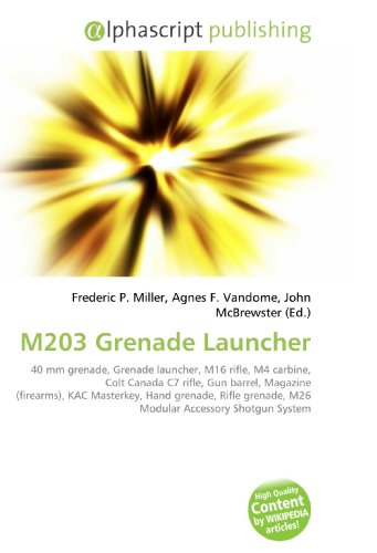 9786130244316: M203 Grenade Launcher: 40 mm grenade, Grenade launcher, M16 rifle, M4 carbine, Colt Canada C7 rifle, Gun barrel, Magazine (firearms), KAC Masterkey, ... grenade, M26 Modular Accessory Shotgun System