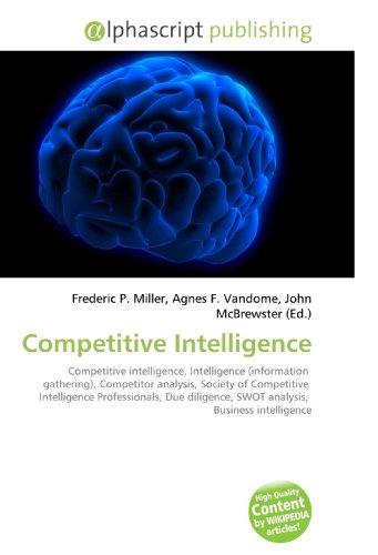 9786130250386: Competitive Intelligence: Competitive intelligence, Intelligence (information gathering), Competitor analysis, Society of Competitive Intelligence ... SWOT analysis, Business intelligence