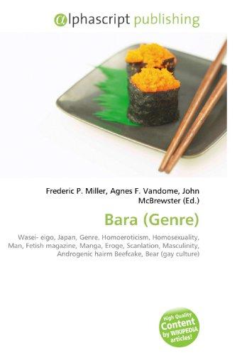 9786130260200: Bara (Genre): Wasei- eigo, Japan, Genre, Homoeroticism, Homosexuality, Man, Fetish magazine, Manga, Eroge, Scanlation, Masculinity, Androgenic hairm Beefcake, Bear (gay culture)