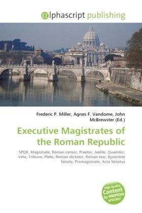 Executive Magistrates of the Roman Republic: Frederic P. Miller