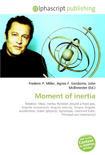 9786130283711: Moment of inertia: Rotation, Mass, Inertia, Rotation around a fixed axis, Angular momentum, Angular velocity, Torque, Angular acceleration, Scalar ... Leonhard Euler, Principal axis (mechanics)