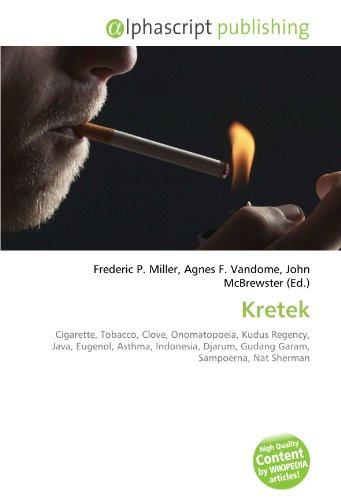 9786130285548: Kretek: Cigarette, Tobacco, Clove, Onomatopoeia, Kudus Regency, Java, Eugenol, Asthma, Indonesia, Djarum, Gudang Garam, Sampoerna, Nat Sherman