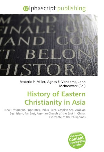 History of Eastern Christianity in Asia: Frederic P. Miller